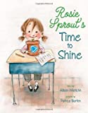 Rosie Sprout's Time to Shine by Allison Wortche (15-Jan-2012) Hardcover