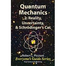 Quantum Mechanics 2: Uncertainty,  Reality & Schrödinger's Cat (Everyone's Guide Series Book 11) (English Edition)