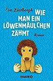 Wie man ein Löwenmäulchen zähmt: Roman
