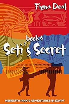 Seti's Secret - Book 6 of Meredith Pink's Adventures in Egypt: A mystery of modern and ancient Egypt by [Deal, Fiona]