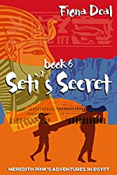Seti's Secret - Book 6 of Meredith Pink's Adventures in Egypt: A mystery of modern and ancient Egypt