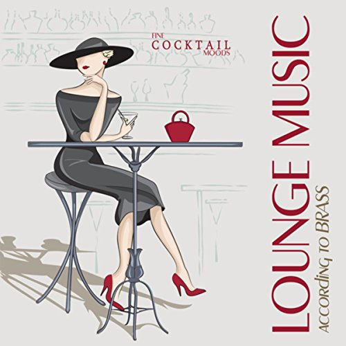 Lounge Music According To Brass Fine Cocktail Moods - Brass Cocktail