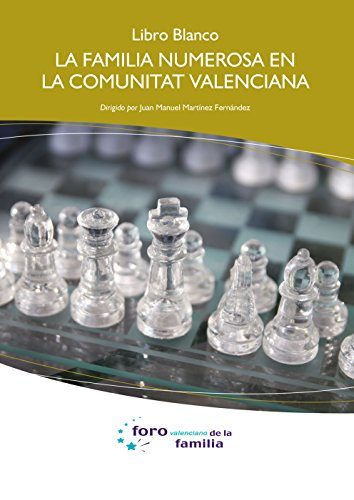 Libro Blanco. La familia numerosa en la Comunidad Valenciana. por Juan Manuel Martínez Fernández