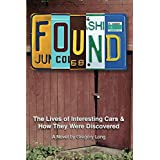Found: The Lives of Interesting Cars & How They Were Discovered. A Novel. (English Edition)