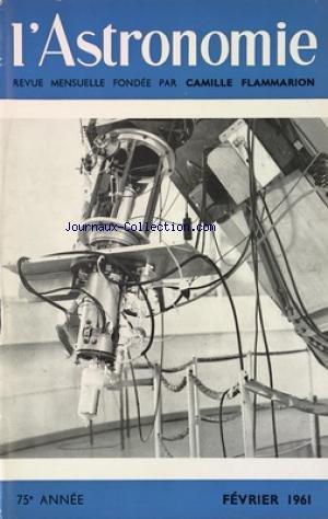 ASTRONOMIE (L') du 01/02/1961 - LES RADIOTELESCOPES GEANTS ET L'UNIVERS EXTRAGALACTIQUE - LA CAMERA ELECTRONIQUE - UN CORONOGRAPHE D'AMATEURS - ROBERT ESNAULT-PELTERIE - PASSAGE DE MERCURE DEVANT LE SOLEIL