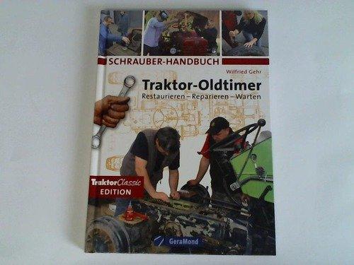 Schrauber Handbuch. Traktor- Oldtimer. Restaurieren- Reparieren- Warten