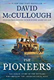 The Pioneers: The Heroic Story of the Settlers Who Brought the American Ideal West - David McCullough