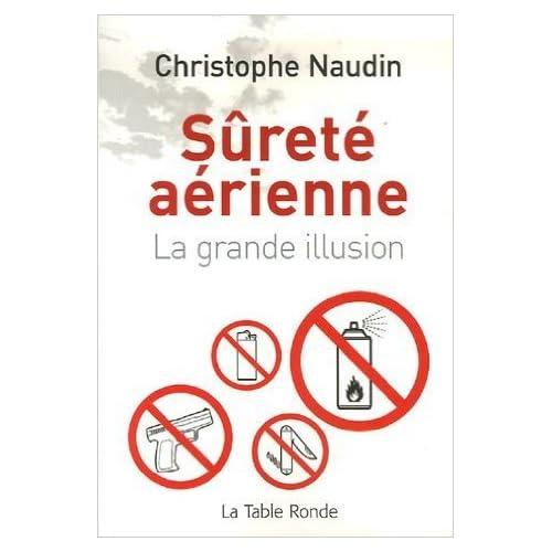 Sûreté aérienne: La grande illusion de Christophe Naudin,Stéphane Berthomet (Préface) ( 22 mars 2007 )