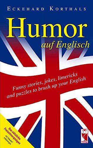 Humor auf Englisch. Funny stories, jokes, limericks and puzzles to brush up your English: Das nützliche Freizeitvergnügen mit Vokabelerklärung