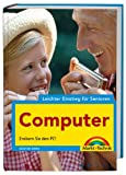 Computer - leichter Einstieg für Senioren - leicht verständlich erklärt: Erobern Sie den PC!