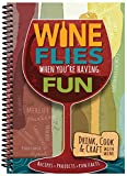 Wine Flies When You're Having Fun: Recipes, Projects, Fun Facts