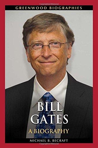 Bill Gates: A Biography (Greenwood Biographies) by Michael B. Becraft (2014-08-26)