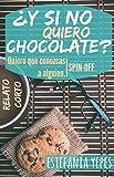 ¿Y si no quiero chocolate?