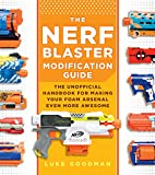 The Nerf Blaster Modification Guide:The Unofficial Handbook for Making Your Foam Arsenal Even More Awesome (English Edition)