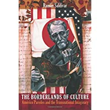 The Borderlands of Culture: Américo Paredes and the Transnational Imaginary: Americo Paredes and the Transnational Imaginary (New Americanists)