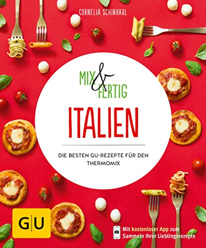 Mix & Fertig Italien: Die besten GU-Rezepte für den Thermomix (GU KüchenRatgeber) Moderne Italienische Küche