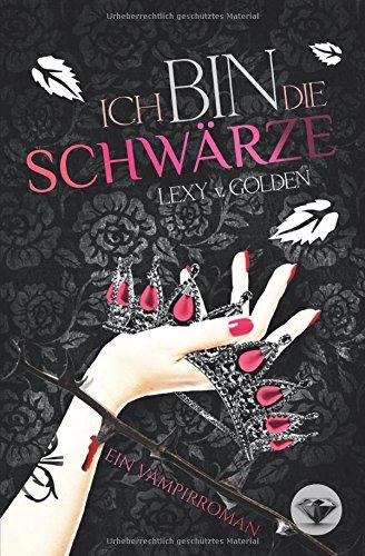 Buchseite und Rezensionen zu 'Ich bin die SCHWÄRZE: Ein Vampirroman' von Lexy v. Golden