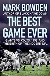 The Best Game Ever: Giants Vs. Colts, 1958, and the Birth of the Modern NFL by Mark Bowden (2009-08-01)
