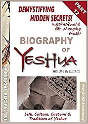 Life, Culture, Customs & Traditions of Yeshua: All Four Gospels Combined into One Full Biography Part 12 (Gospel Series)