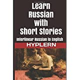 Learn Russian with Short Stories: Interlinear Russian to English (Learn Russian with Interlinear Stories for Beginners and Advanced Readers, Band 3)