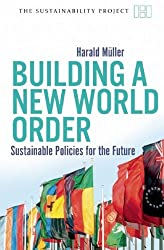 Building a New World Order: Sustainable Policies for the Future (Haus Publishing - Sustainability Project) by Harald Muller (2009-11-01)