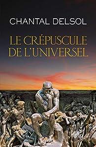 Le crépuscule de l'universel par Chantal Delsol