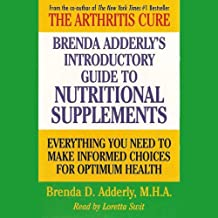 Brenda Adderly's Introductory Guide to Nutritional Supplements: Everything You Need to Make Informed Decisions for Optimum Health