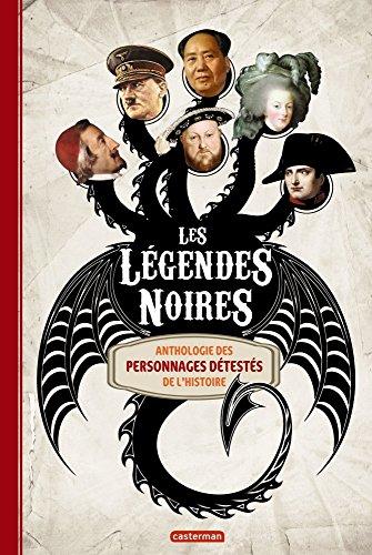 Les légendes noires : Anthologie des personnages détestés de l'Histoire