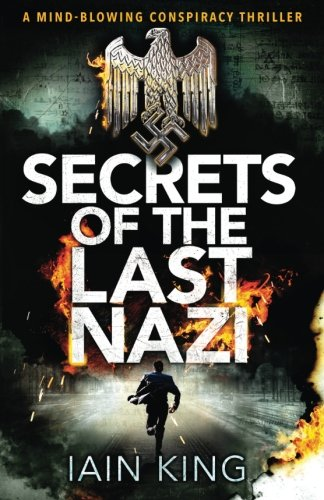 Secrets of the Last Nazi: A mindblowing conspiracy thriller (Myles Munro Action Thriller Series)