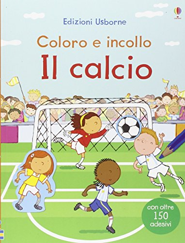 Il calcio. Coloro e incollo. Con adesivi. Ediz. illustrata