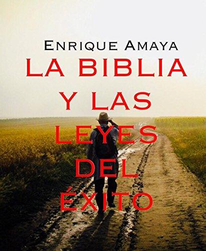 La Biblia y las leyes del Exito: exito duradero por Enrique Amaya