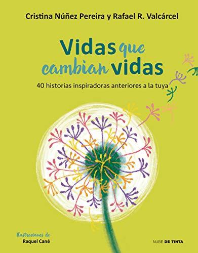 Vidas que cambian vidas: 40 historias inspiradoras anteriores a la tuya (Nube de Tinta) por Cristina Nuñez