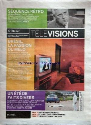 MONDE TELEVISIONS (LE) du 13-07-2009 sequence retro - de claude darget a marie drucker - bresil - la passion du melo - les teles du monde - un ete de faits divers - jean-alphonse richard