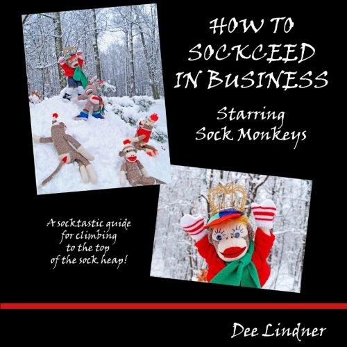 Sock Monkeys: How to Sockceed in Business (Sock Monkey Handwerk)