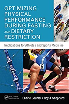 Optimizing Physical Performance During Fasting and Dietary Restriction: Implications for Athletes and Sports Medicine de [Bouhlel, Ezdine, Shephard, Roy J.]