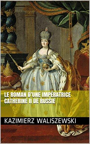 LE ROMAN D'UNE IMPÉRATRICE CATHERINE II DE RUSSIE (French Edition)