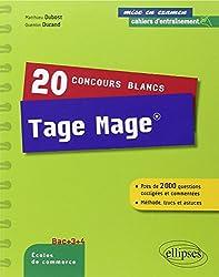 20 Concours Blancs Tage Mage® Près de 2000 Questions Corrigées et Commentées Méthode Trucs et Astuces Bac+3 +4 Ecoles de Commerce