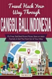 Travel Hack Your Way Through Canggu, Bali, Indonesia: Fly Free, Get Best Room Prices, Save on Auto Rentals & Get The Most Out of Your Stay (English Edition)