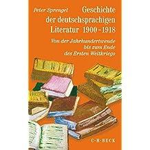 Geschichte der deutschsprachigen Literatur 1900 - 1918: Von der Jahrhundertwende bis zum Ende des Ersten Weltkriegs