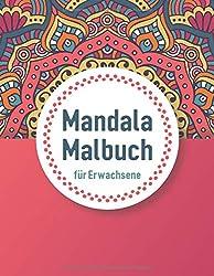 Mandala Malbuch für Erwachsene: Stressfrei durch Ausmalen und Meditation für mehr Entspannung (inkl. 100 weitere Mandalas zum Ausdrucken)