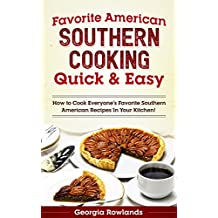 Favorite American Southern Cooking Quick & Easy: How to Cook Everyone's Favorite Southern American Recipes in Your Kitchen! (English Edition)