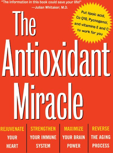 The Antioxidant Miracle: Your Complete Plan for Total Health and ...