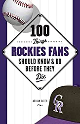 [(100 Things Rockies Fans Should Know & Do Before They Die)] [By (author) Adrian Dater] published on (April, 2009)