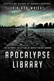 Apocalypse Library (10 books): The Ultimate Collection of World-Ending Horror