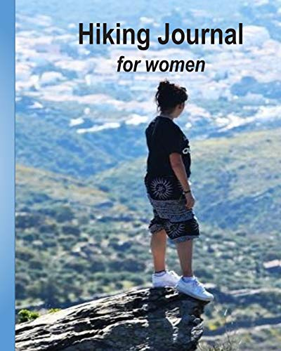 Hiking Journal for women: 8 x 5 paperback, portable hiking journal notebook with pre-formatted 125 page inner. -