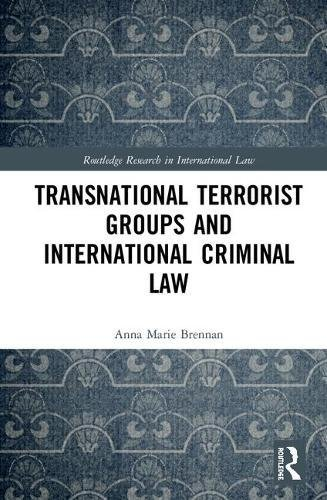 Transnational Terrorist Groups and International Criminal Law (Routledge Research in International Law)