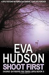 Shoot First: Volume 5 (Ingrid Skyberg FBI Thrillers) by Eva Hudson (2015-12-05)