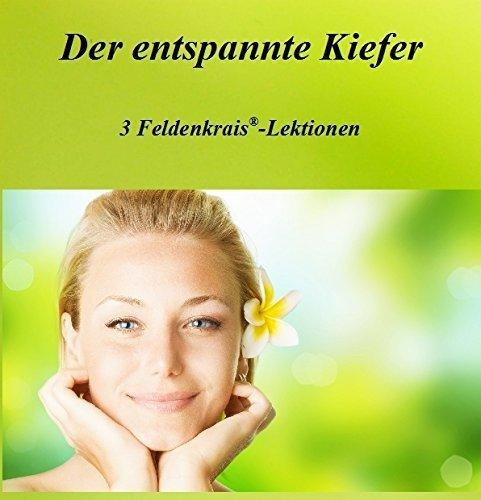 Der entspannte Kiefer - 3 Feldenkrais-Lektionen