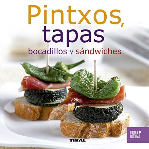 Pintxos, tapas, bocadillos y sándwiches (Cocina en casa nº 1) por Equipo Tikal