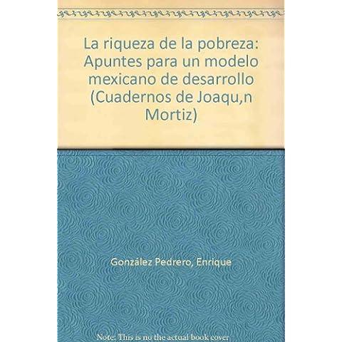 La riqueza de la pobreza: Apuntes para un modelo mexicano de desarrollo (Cuadernos de Joaqu,n